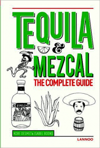 Tequila and Mezcal. The Complete Guide