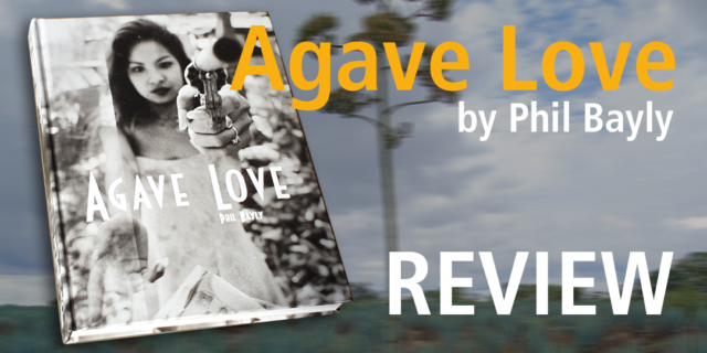 Agave Love by Phil Bayly - review